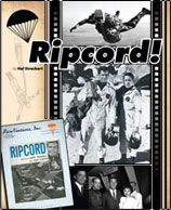 Read the full article 'Ripcord'.  Published in nationally acclaimed 'The Parachutist Magazine' by Hal Streckert.